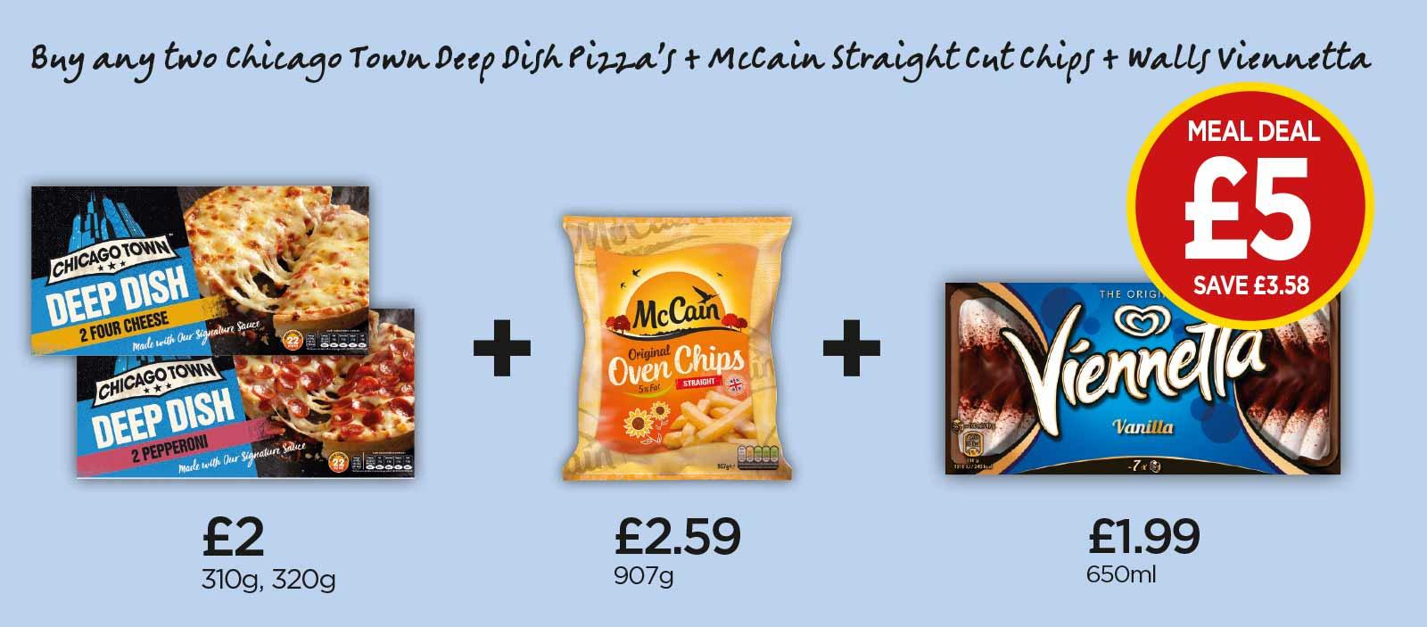 FROZEN MEAL DEAL: Chicago Town Deep Dish 2 Four Cheese Pizzas, Chicago Town Deep Dish 2 Pepperoni Pizzas, McCain Straight Cut Chips, Viennetta Vanilla Ice Cream - £5 at Budgens