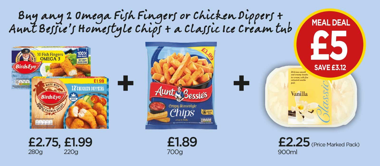 £5 MEAL DEAL: Birds Eye Omega 3 Fish Fingers, Chicken Dippers, Aunt Bessie's Homestyle Chips, Classic Vanilla Ice Cream Tub - at Budgens